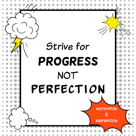 strive for: Strive for progress not perfection. Inspirational and motivational quote is drawn in a comic style.