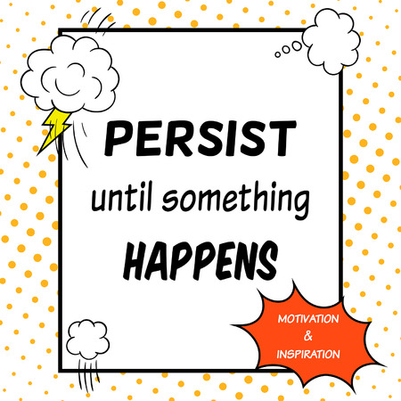 happens: Persist until something happens. Inspirational and motivational quote is drawn in a comic style. Illustration