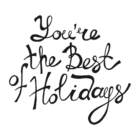 Youre the Best of Holidays. Hand Drawn Lettering