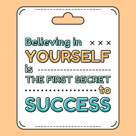 believing: Believing in yourself is the first secret to success.