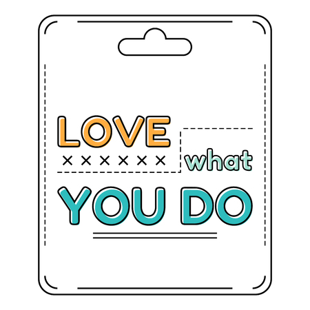 Inspirational and motivational quote is drawn in a flat style. Love what you do Illustration