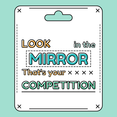 Look in the mirror. That is your competition. Inspirational and motivational quote, phrases in flat style. Illustration