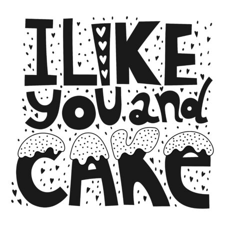 I like you and cake. Handwritten lettering for greeting cards, posters, stickers and other design.
