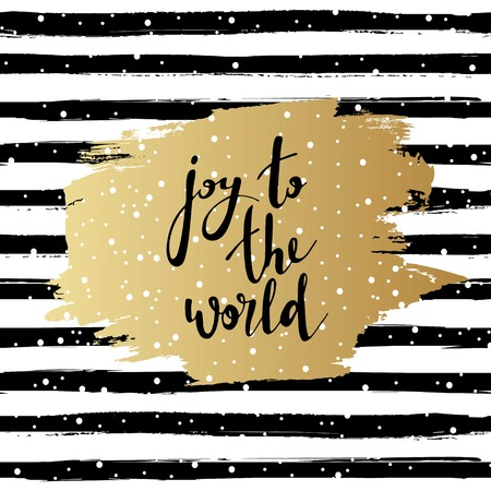 Joy to the world vector illustration. Hand drawn lettering. Golden brush stroke on striped background. Greeting card