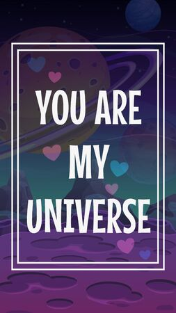 You are my universe. Vector Valentines Day greeting card with ronantic phrase on the space background. Vector cosmic illustration.