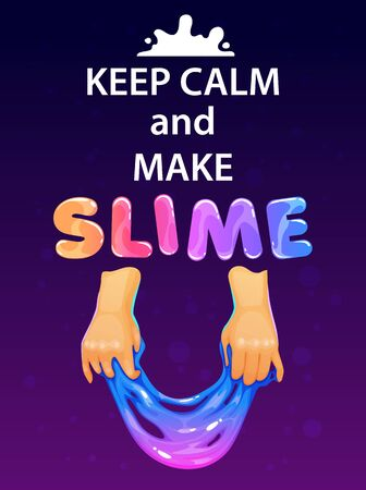 Keep calm and make slime. Funny poster with glittering slime holded in the hands and trendy slogan. Vector illustration.