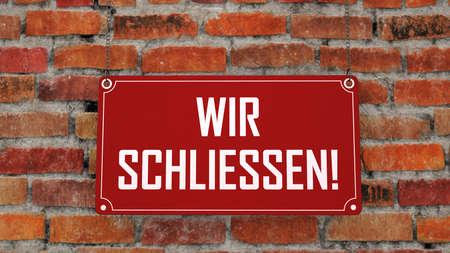 German text Wir Schliessen, translate We Close. 3d illustration.