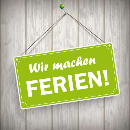 German text Wir machen Ferien, translate We are on vacation.