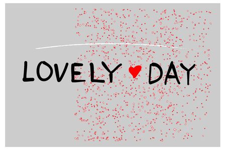Vector inscription lovely day on a grey background with heart and grunge. Happy Valentines Day Card Design. 14 February.