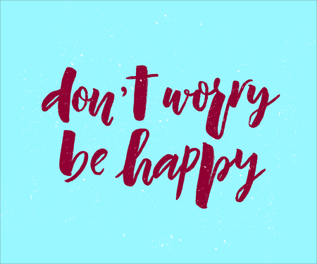 Lettering of phrase Dont worry be happy. Modern calligraphy.Template of  label, icon, tag,  banner,  background. Inscription for journal. Print Illustration