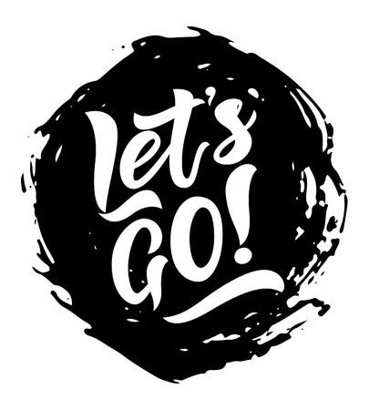 Modern lettering Let s go on watercolor spot. Hand drawn illustration phrase. Vector motivation quote. invitation, greeting card, t-shirt, print, banner,clothes, posters, sticker, tag label