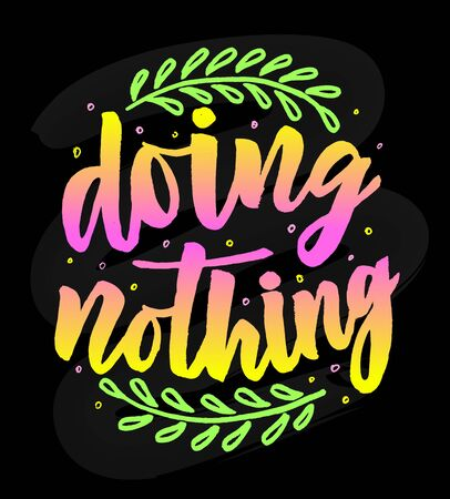 Hand lettering phrase Doing nothing with branch on black. Typographic motivation quote. Colorful Inspirational text in sketch style. Vector. Template as poster, sticker, web banner, print, home decor.  イラスト・ベクター素材