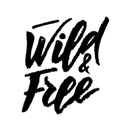 Wild and free typography lettering. Texture script. T-shirt design print. Motivation, inspiration quote. Template of web banner, sticker. Slogan phrase. Vector illustration.