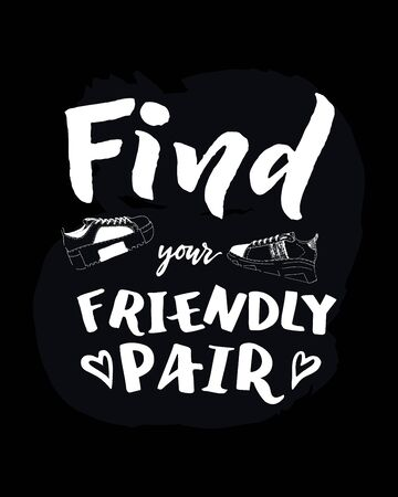 Find your friendly pair hand lettering with shoes on black. Funny quote. Motivational phrase. As apparel t-shirt print design, typographic composition, web poster, banner. Concept fashion idea. Vector