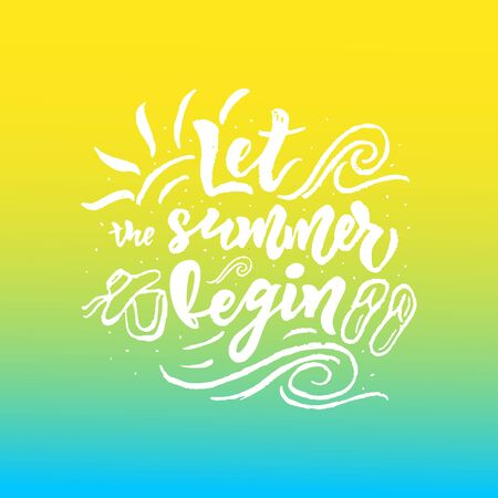 Let Summer Begin motivational quote. Hand calligraphy lettering. Sketch style. Vacation concept. Vector illustration. Print, advertising, graphic design, web banner. Invitational phrase.