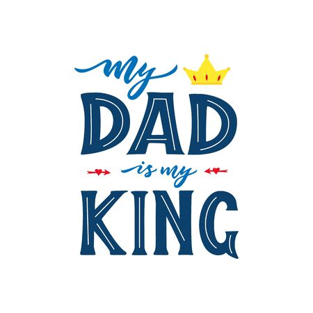 Quote for father s day. My dad is my king. Hand calligraphy lettering. With red arrows, crown. Positive phrase for clothe s ptint, bag, cup, mug, home decoration. Vector text. 免版税图像 - 148832274
