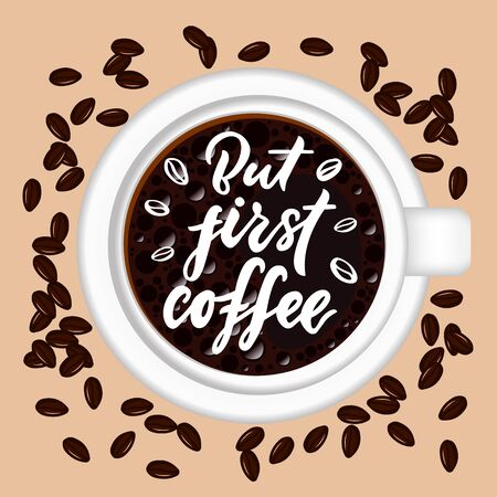 But first coffee hand calligraphic lettering quote with cup and brown grains on beige background. Inscription prints, posters, menu of cafe and restaurants design, invitation, greeting cards. Vector Vettoriali