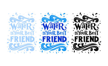 Set of three quotes Water is your best friend. Hand lettering. Design of postcards, posters, covers, prints for mugs, t-shirts, backpacks. Ecology idea. vector illustration. Packaging, bottle label. 免版税图像 - 151720730