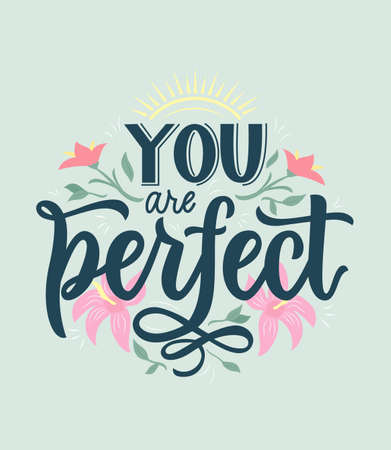 You are perfect. Positive quote with flowers,sun. Hand lettering. Body concept. Design print for clothes, t shirt, greeting card, label, badges, sticker, banner. Vector illustration Motivational text 矢量图像