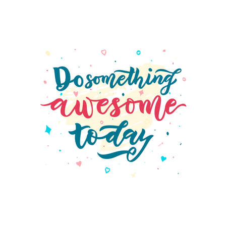 Motivational positive quote Do something awesome today. Hand calligraphy lettering. Inspirational background. As Typography poster, print for clothes, t-shirt, bag, mug. Vector illustration. 免版税图像 - 153377391