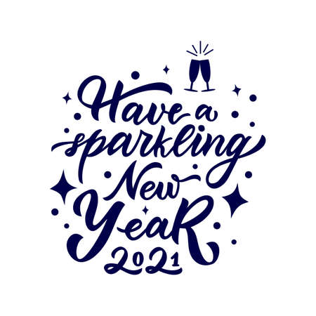 Have a sparkling New Year 2021. Glasses. Motivational positive quote. Hand calligraphy lettering. Script. Vector illustration. Template of greeting card, poster, banner, background. Inspirational Text