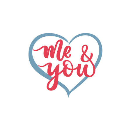 Me and you. text for Happy Valentines Day. Heart. Hand calligraphy lettering. Template of badge, icon, logo, postcard, card, invitation, banner template. Typography phrase Vector illustration