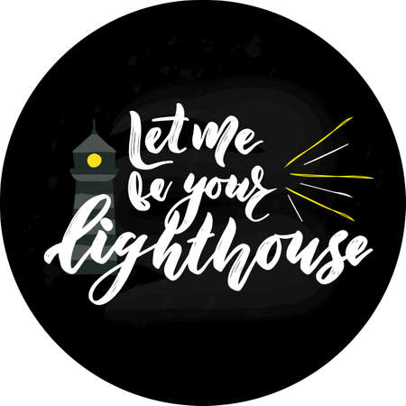 Hand lettering phrase Let me be your lighthouse. with illustration of building, rays. Motivation quote. Inspirational text. Print for t-shirt, textile, web poster for social media. Texture calligraphy