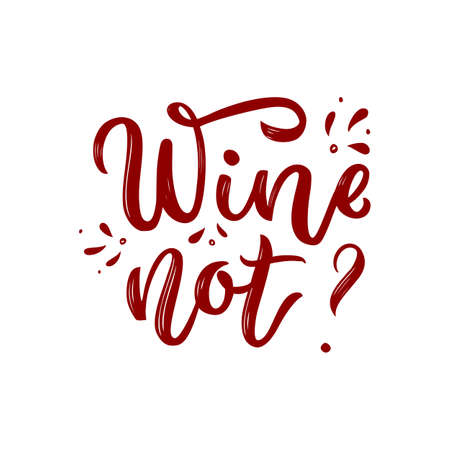Hand calligraphy lettering Wine not Funny motivation Quote. Vector script phrase. Decorative inscription. Template for poster, print, web banner, glasses, towel, apron. Isolated. Red color
