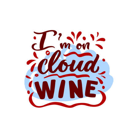 Hand calligraphy lettering I m on cloud wine. Funny motivation Quote. Vector script phrase. Decorative inscription. Template for poster, print, web banner, glasses, towel, apron. Isolated. Red color 矢量图像