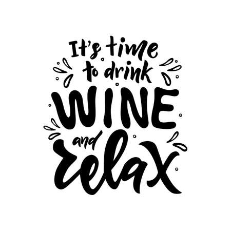 Funny quote It s time to drink wine and relax. Motivational text. Hand lettering design. vector illustration. For clothes, t shirt print, glasses, bottle. Phrase of restourant, menu, shop, cafe