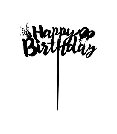 Cake Topper Happy Birthday hand calligraphy lettering design with balloon. Ready to cut with a laser cutting machine. Vector illustration