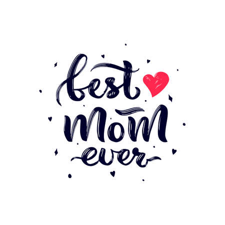 Happy Mother s Day quote. Best mom ever with red heart, decor. Hand lettering design. Texture script. Holiday concept. Template of t shirt print, greeting card, sticker, poster, web banner.