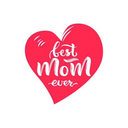 Best mom ever on red heart. Motivational quote. Happy Mother s Day Holiday concept. Hand lettering design. Texture script. Template of t shirt print, greeting card, sticker, poster, web banner.
