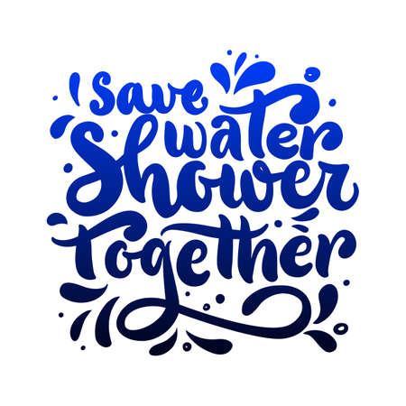 Funny quote for bathroom Save water shower together with drops. Vector script. As template of poster, home decor, greeting card, postcard. Positive phrase for toilet. Hand calligraphy lettering design