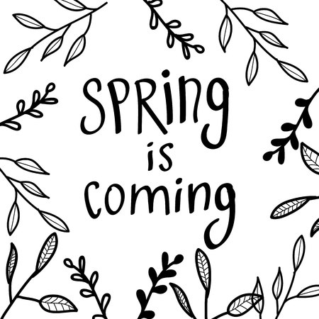 Black and white concept on Spring is coming. Leaves and branches. Lettering, words, text.