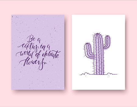 Be a cactus in a world of delicate flowers. Set of two cards with Inspirational handwritten quote and a hand drawn cactus. Typography for poster, invitation, greeting card or t-shirt. Vector lettering, calligraphy design.