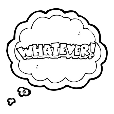 whatever: freehand drawn thought bubble cartoon Whatever! shout