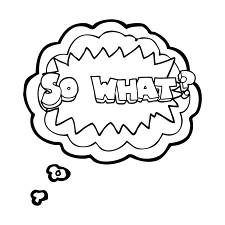 what: so what freehand drawn thought bubble cartoon sign