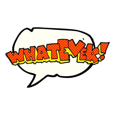 whatever: freehand drawn comic book speech bubble cartoon Whatever! sign
