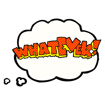 whatever: freehand drawn thought bubble cartoon Whatever! sign Illustration