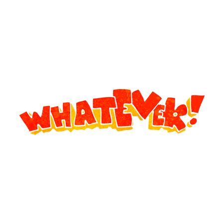 whatever: freehand retro cartoon Whatever! sign Illustration