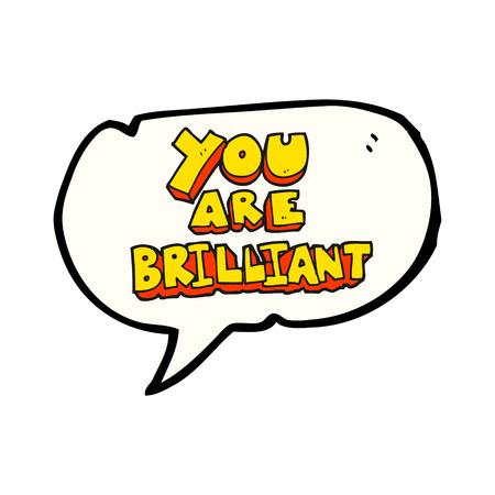 brilliant: you are brilliant freehand drawn speech bubble cartoon symbol Illustration