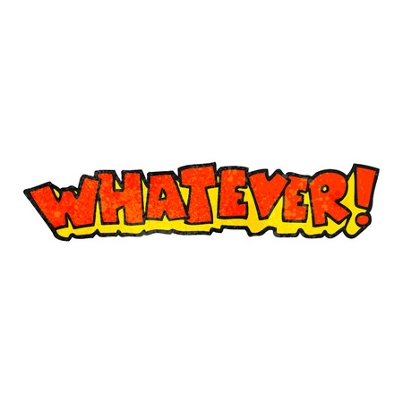 whatever: freehand textured cartoon Whatever! shout Illustration