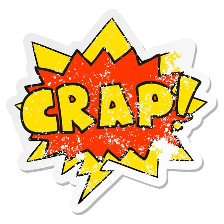 cartoon word Crap! with speech bubble distressed distressed old sticker