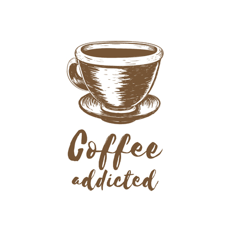 Coffee Addicted vector illustration. Cup of coffee sketch hand drawing. Calligraphy inscription with coffee pattern print glass, label, restaurant, cafe