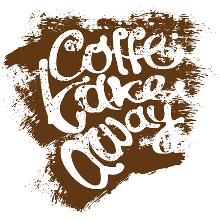 take time out: Coffee lettering, vector art sketched illustration with grunge texture