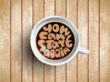 Vector Coffee cup with time lettering you can start again on realistic wooden background. Cappuccino from above with motivation quote. Top view of espresso cup with morning motivation.