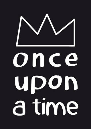 once upon a time. poster with phrase on black background