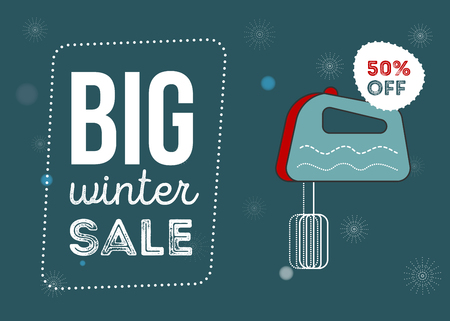 Big winter sale poster. Kitchen electronics sale 50 percent off. Appliances sale. mixer. Banner for web of print.