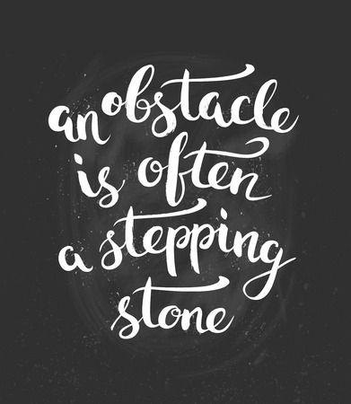 obstacle: An Obstacle Is Often A Stepping Stone. Calligraphic Phrase